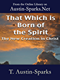 That Which is Born of the Spirit: The New Creation in Christ