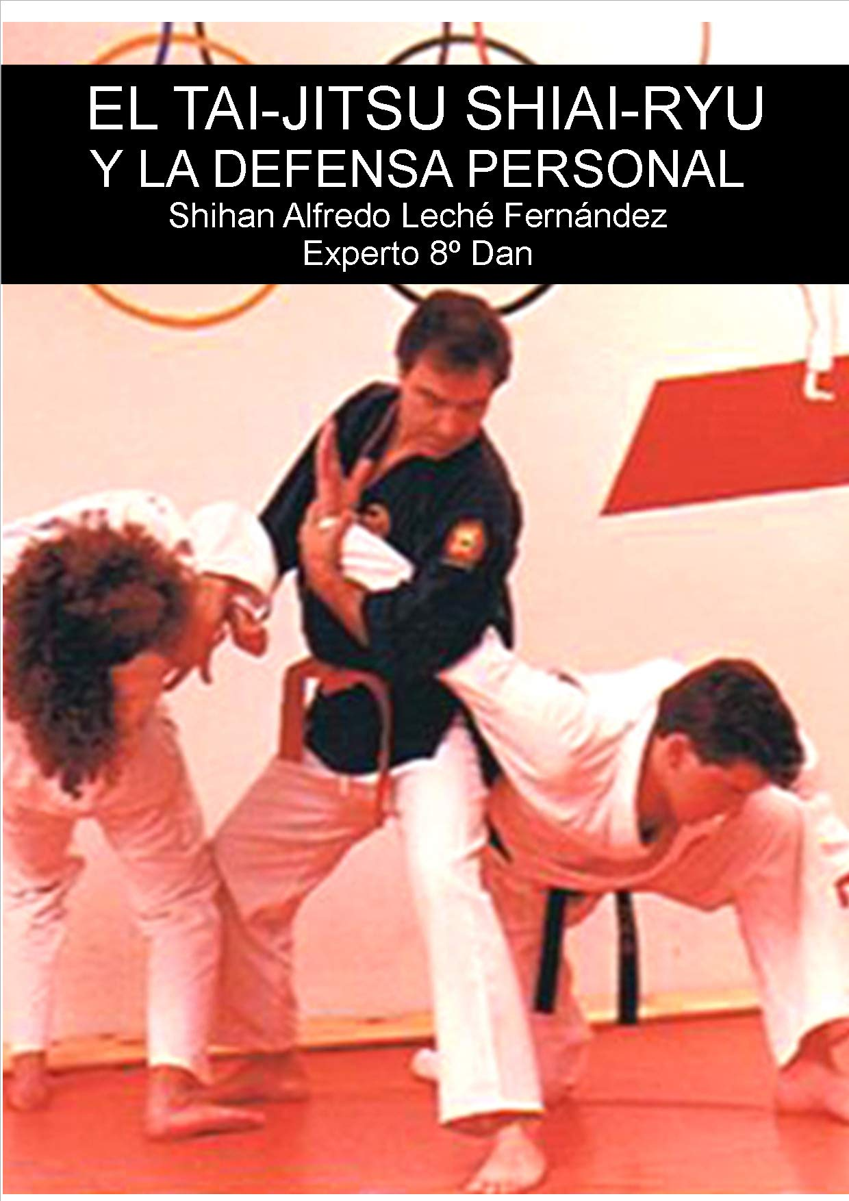 El Tai-Jitsu Shiai-Ryu y la defensa personal: Amazon.es: Leché Fernández, Alfredo: Libros