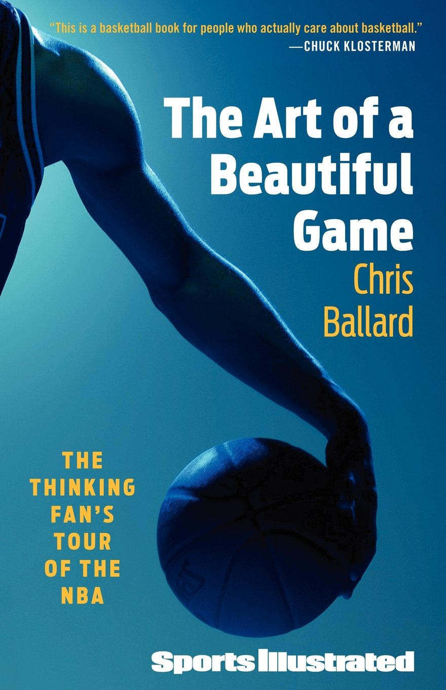 The Art Of A Beautiful Game: The Thinking Fan's Tour Of The Nba: Chris  Ballard: 9781439110225: Amazon: Books