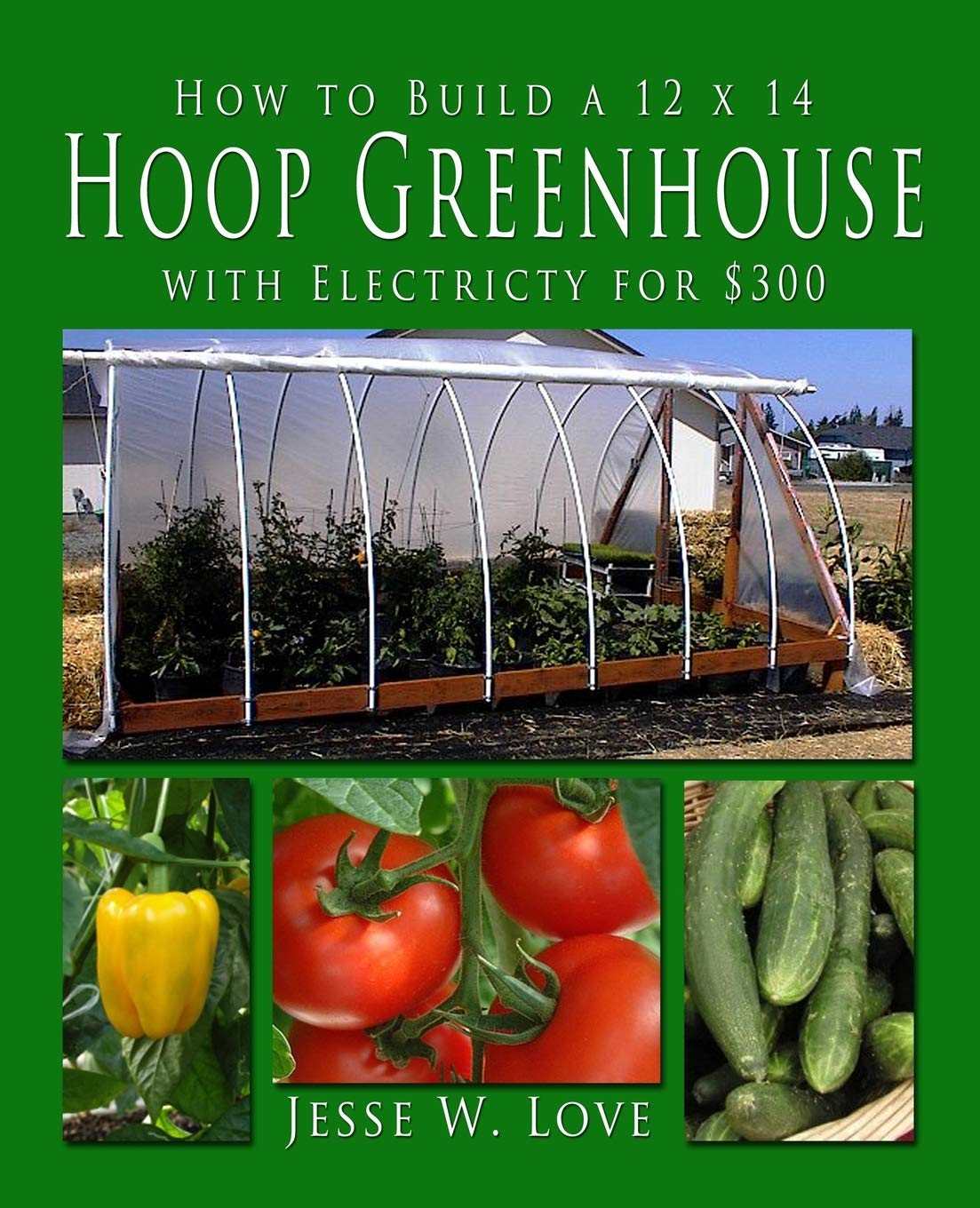 How to Build a 12 x 14  Hoop Greenhouse with Electricity for $300 pdf epub