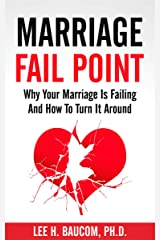 Marriage Fail Point: Why Your Marriage Is Failing and How To Turn It Around Kindle Edition