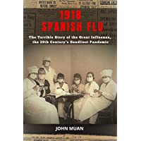 1918 SPANISH FLU: The Terrible Story of the Great Influenza, the 20th Century's...