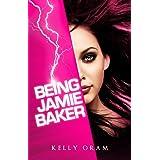 Being Jamie Baker (Jamie Baker Trilogy Book One)