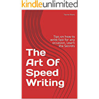 The Art Of Speed Writing: Tips on how to write fast for any occasion, Learn the Secrets book cover