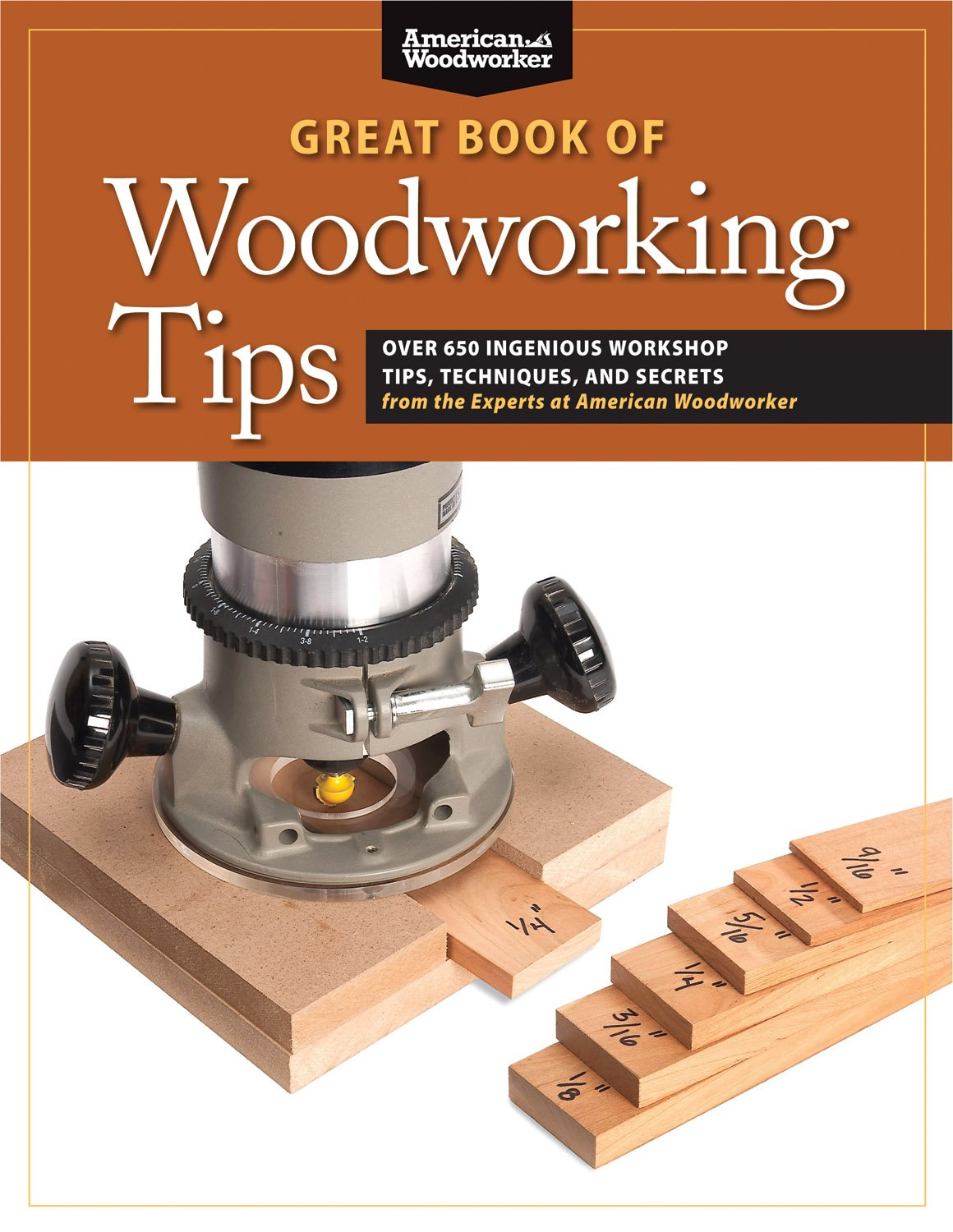 Great Book Of Woodworking Tips Over 650 Ingenious Workshop Tips Techniques And Secrets From The Experts At American Woodworker Fox Chapel Publishing Shop Tested And Photo Illustrated Johnson Randy 0858924003375 Amazon Com Books