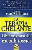 La terapia Chelante. Disintossicarsi dai metalli tossici