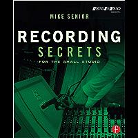 Recording Secrets for the Small Studio (English Edition)