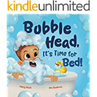 Bubble Head, It's Time for Bed!: A fun way to learn days of the week, hygiene, and a bedtime routine. Ages 2-7. (A…