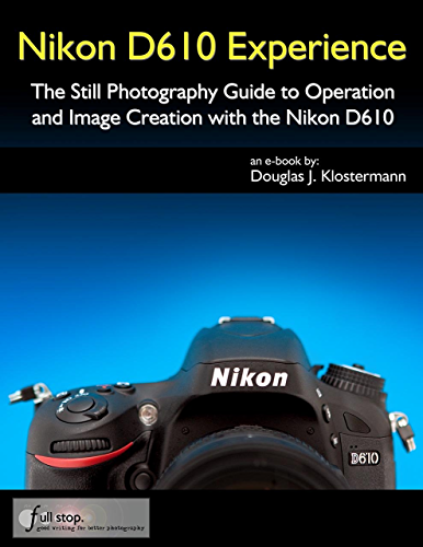 Nikon D610 Experience   The Still Photography Guide to Operation and Image Creation with the Nikon D610 (English Edition)