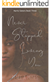 Never Stopped Loving You (The Harris Sisters Book 3)