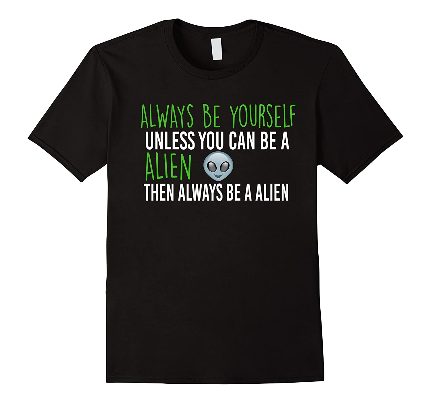 Alien Shirt - Always Be Yourself Funny Tee-BN