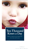 Two Thousand Kisses a Day: Gentle Parenting Through the Ages and Stages (A Little Hearts Handbook)