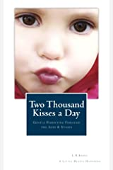 Two Thousand Kisses a Day: Gentle Parenting Through the Ages and Stages (A Little Hearts Handbook) Kindle Edition