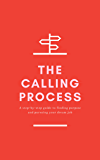 The Calling Process: A Step-by-Step Guide to Finding Purpose and Pursuing Your Dream Job