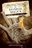 Protection and Reversal Magick: A Witch's Defense Manual (Beyond 101)