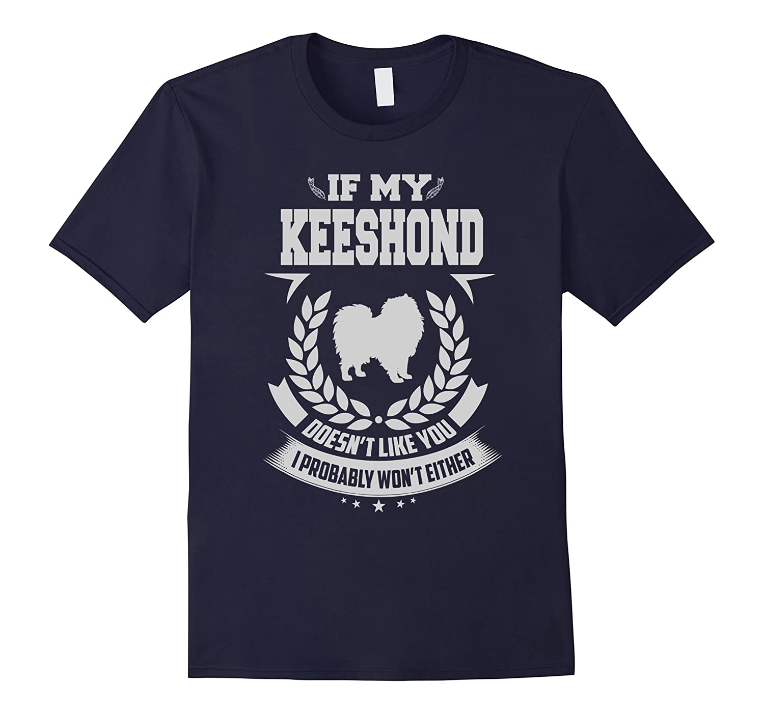 If My Keeshond doesnt Lkie You T-Shirt-Vaci
