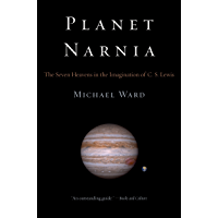 Planet Narnia: The Seven Heavens in the Imagination of C. S. Lewis