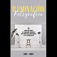 ILUMINACIÓN FOTOGRÁFICA - 10 Conceptos Esenciales de Iluminación Fotográfica para tomar Fotos Profesionales en un… book cover