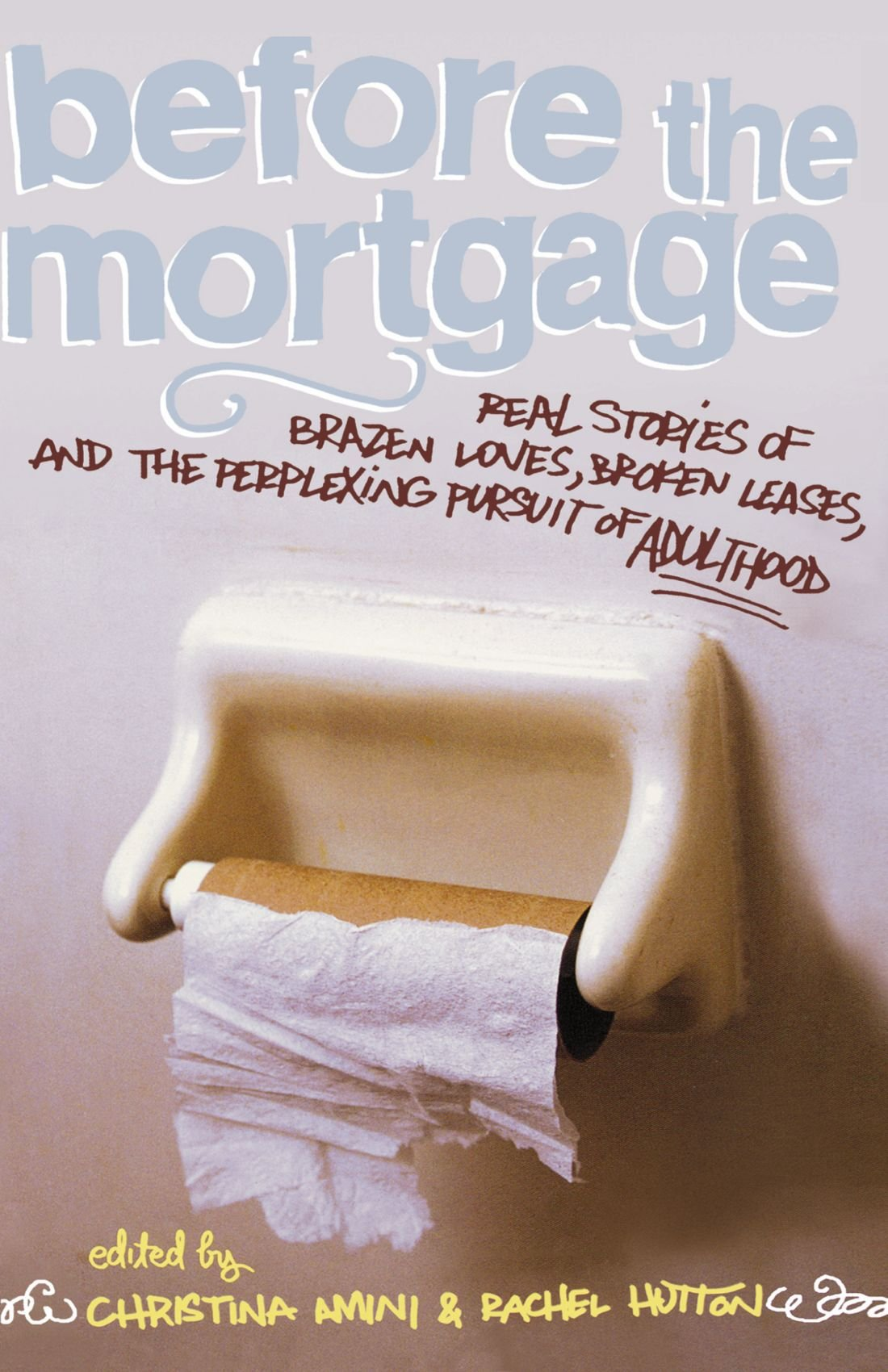 Download Before the Mortgage: Real Stories of Brazen Loves, Broken Leases, and the Perplexing Pursuit of Adulthood pdf epub