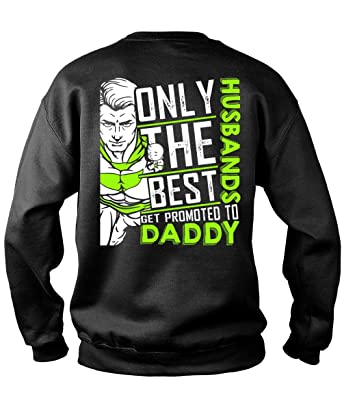 5d0d840d Amazon.com: CCTee Only The Best Husbands Sweatshirts, Get Promoted to Daddy  T Shirt: Clothing
