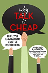 Why Talk is Cheap: Employee Engagement and the Bottom Line Kindle Edition