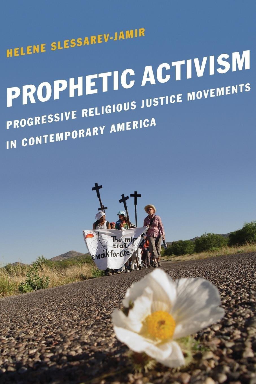 Prophetic Activism: Progressive Religious Justice Movements in Contemporary America (Religion and Social Transformation) pdf