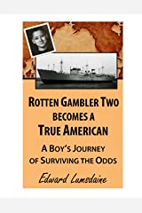 Rotten Gambler Two Becomes a True American: A Boy's Journey of Surviving the Odds Kindle Edition