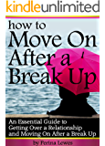 How to Move On After a Break Up: An Essential Guide to Getting Over a Relationship and Moving On After a Break Up