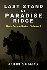 Last Stand at Paradise Ridge: Heck Carson Series:  Volume 6 Kindle Edition
