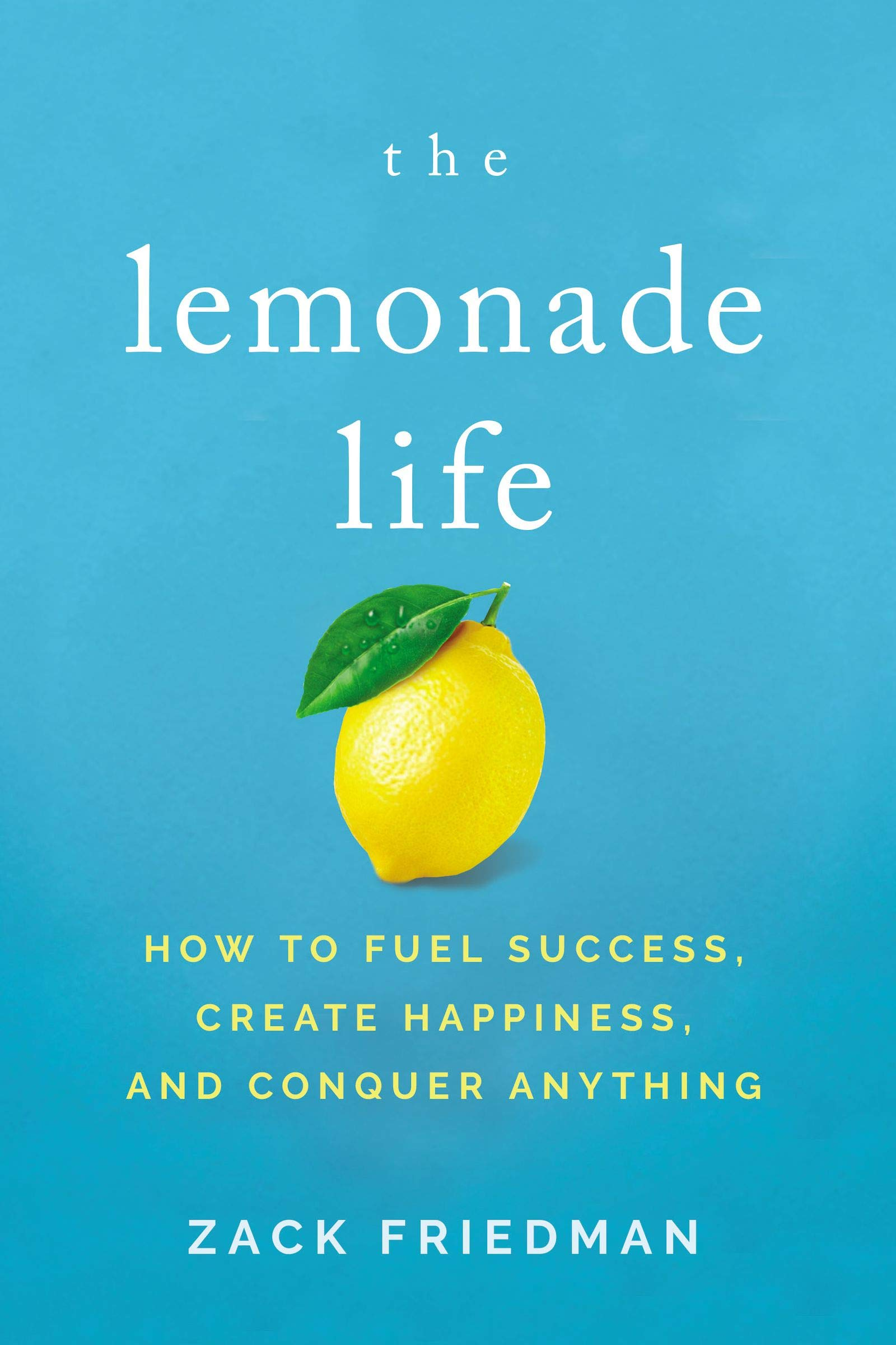 The Lemonade Life: How to Fuel Success, Create Happiness, and ...