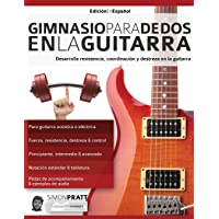 Gimnasio para dedos en la guitarra: Desarrolla resistencia