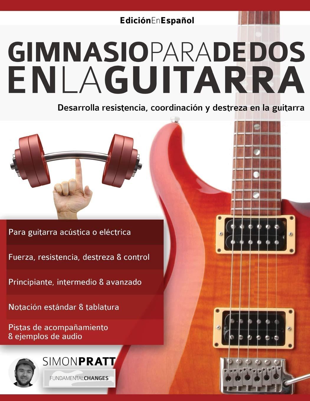 Gimnasio para dedos en la guitarra: Desarrolla resistencia ...