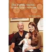 The Fertile Secret: Guide to Living a Fertile Life