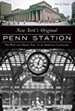 New York's Original Penn Station: The Rise and Tragic Fall of an American Landmark (Landmarks)