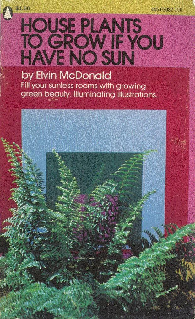 House Plants To Grow If You Have No Sun: Elvin McDonald: Amazon.com on space no sun, flowers needing no sun, landscaping no sun,