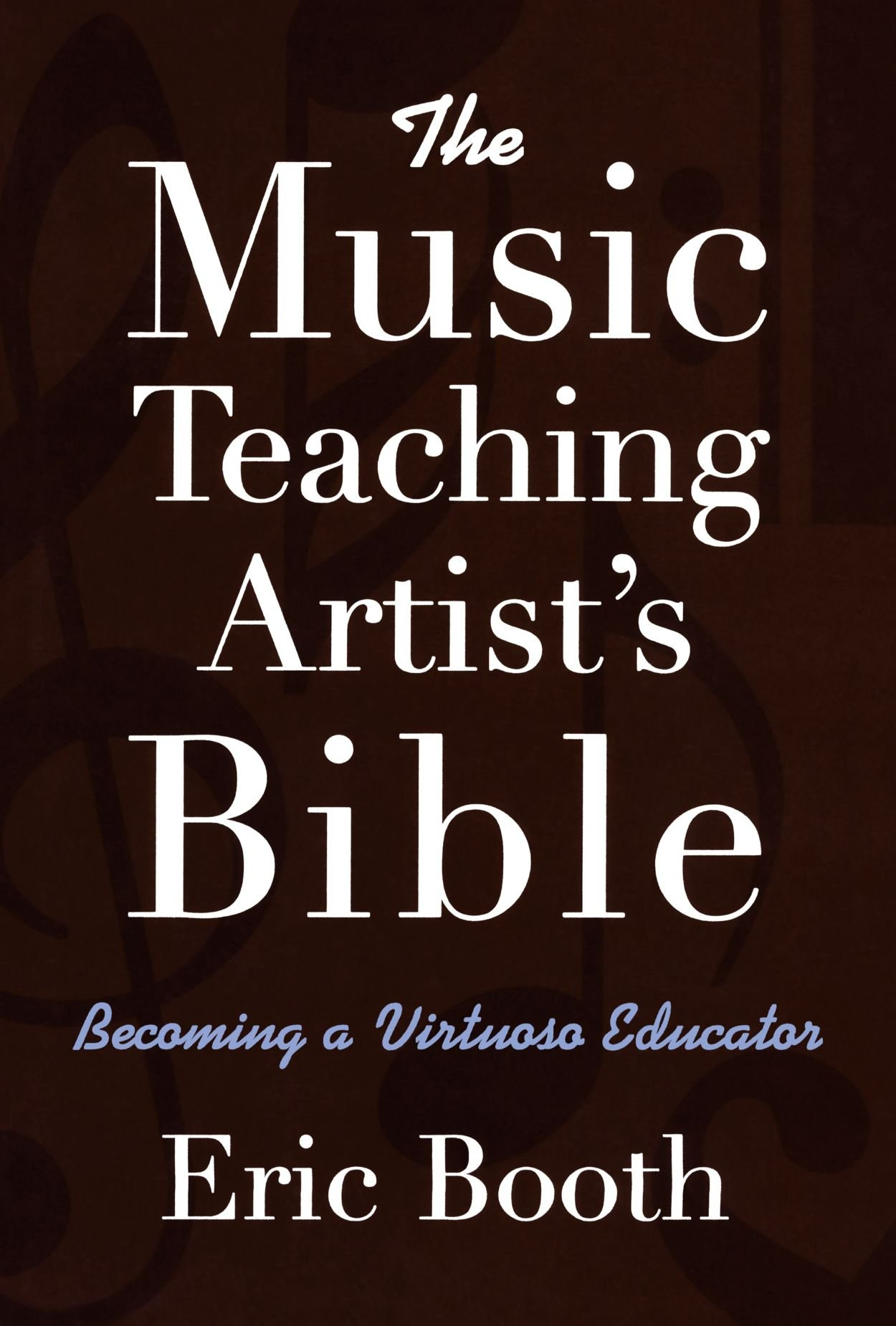 The Music Teaching Artist's Bible: Becoming A Virtuoso Educator: Eric  Booth: 9780195368468: Amazon: Books
