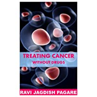 Cancer : TREATING CANCER WITHOUT DRUGS