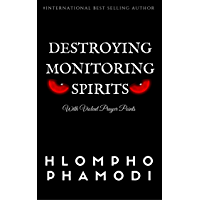 DESTROYING MONITORING SPIRITS: With Violent Prayer Points (English Edition)