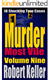 Murder Most Vile Volume 9: 18 Shocking True Crime Murder Cases
