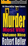 Murder Most Vile Volume 9: 18 Shocking True Crime Murder Cases