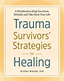 Trauma Survivors' Strategies for Healing: A Workbook to Help You Grow, Rebuild, and Take Back Your Life