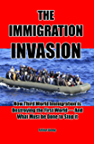 The Immigration Invasion: How Third World Immigration is Destroying the First World and What Must be Done to Stop It