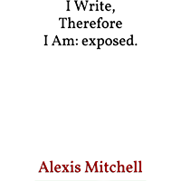 I Write, Therefore I Am: exposed.