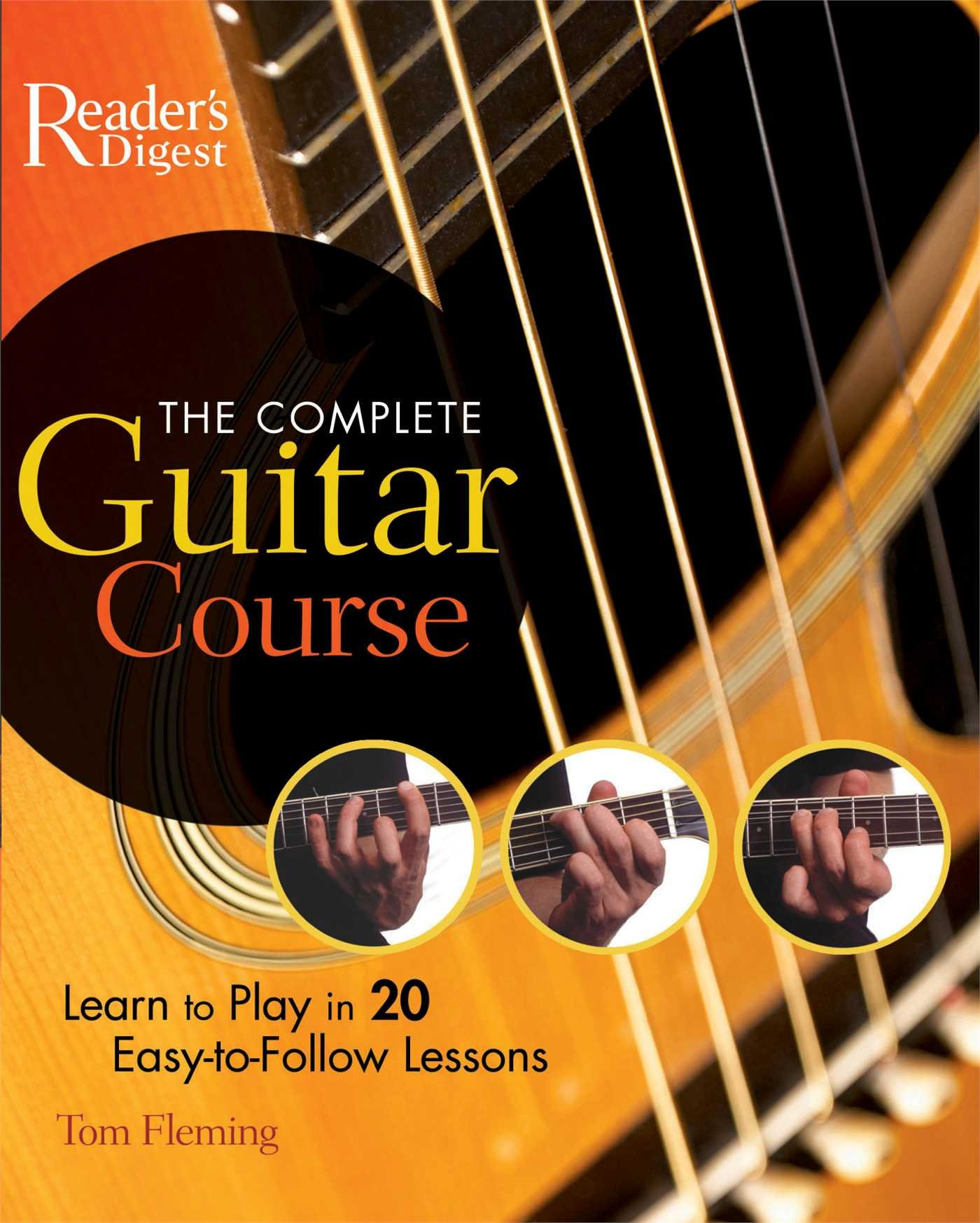 The Complete Guitar Course Play In 20 Easy To Follow Lessons Tom
