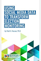 USING SOCIAL MEDIA DATA TO TRANSFORM ELECTION MONITORING (Data Science Book 1) Kindle Edition