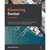 Mastering Docker: Enhance your containerization and DevOps skills to deliver production-ready applications, 4th Edition
