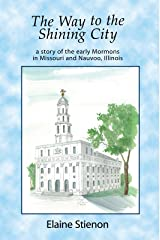 The Way to the Shining City: A Story of the Early Mormons in Missouri and Nauvoo, Illinois Kindle Edition