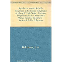 Synthetic Water-Soluble Polymers in Solution: Polymeric Acids Anf Their Salts - Cationic Polyelectrolytes - Non-Ionic Water-Soluble Polymers - Water-Soluble Polymers