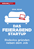 Das Feierabend-Startup: Risikolos gründen neben dem Job (German Edition)