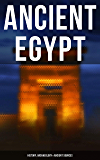 Ancient Egypt: History, Archaeology & Ancient Sources: Including: The Book of the Dead, The Magic Book, Stories and Poems of Ancient Egypt, The Rosetta ... Nephthys, The Egyptian Book of Herodotus